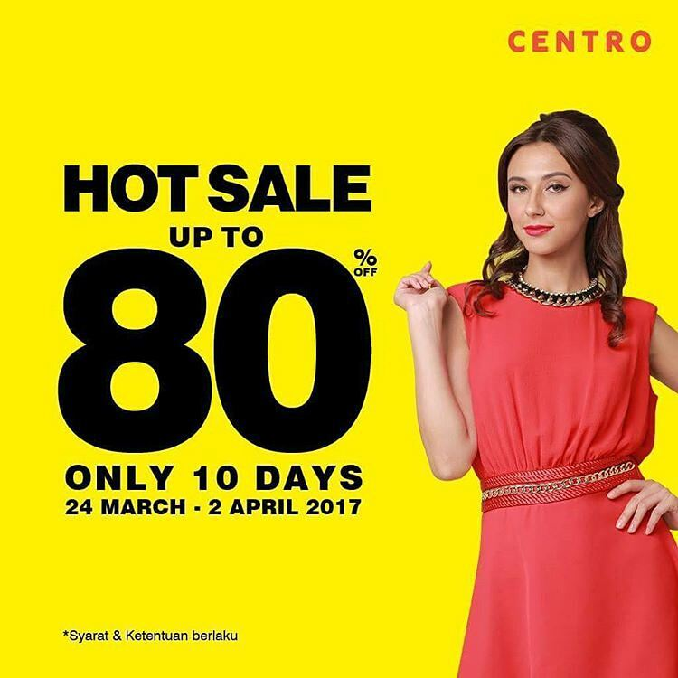 Centro Hot Sale Discount Up to 80%, Periode 24 Maret - 2 April 2017