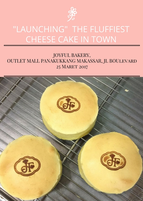 Launching Varian Baru Joyful Bakery : The Fluffiest Cheese Cake in Town - Mal Panakkukang, 25 Maret 2017