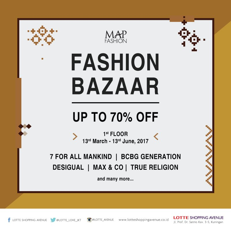MAP Fashion Bazaar Up To 70% Off - Lotte Shopping Avenue, 13 Maret - 13 Juni 2017