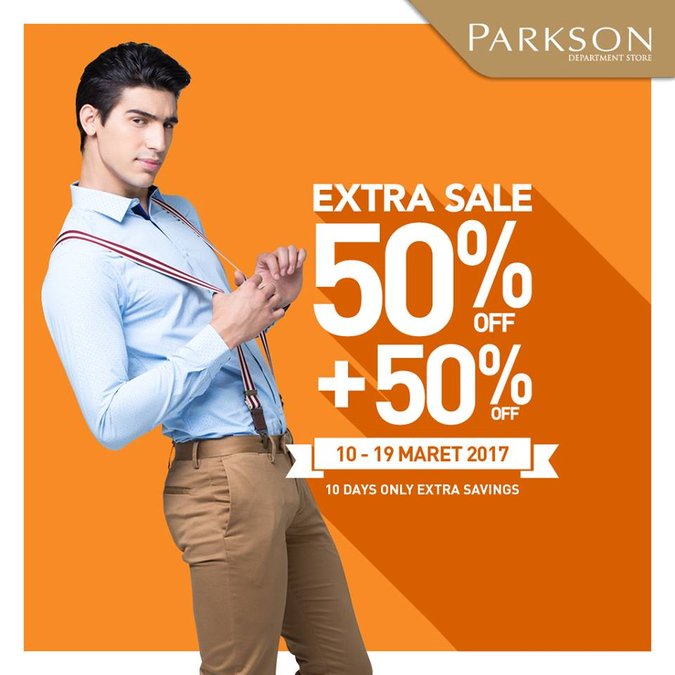 Parkson Extra Sale 50% Off + 50% Off, Periode 10 - 19 Maret 2017