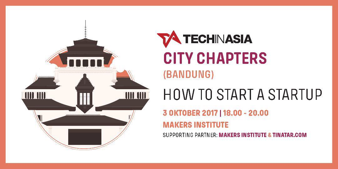 Tech in Asia Bandung Chapter - Makers Institute Bandung, 3 Oktober 2017