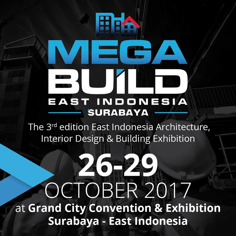 MegaBuild Surabaya - Grand City Convention & Exhibition, 26-29 Oktober 2017