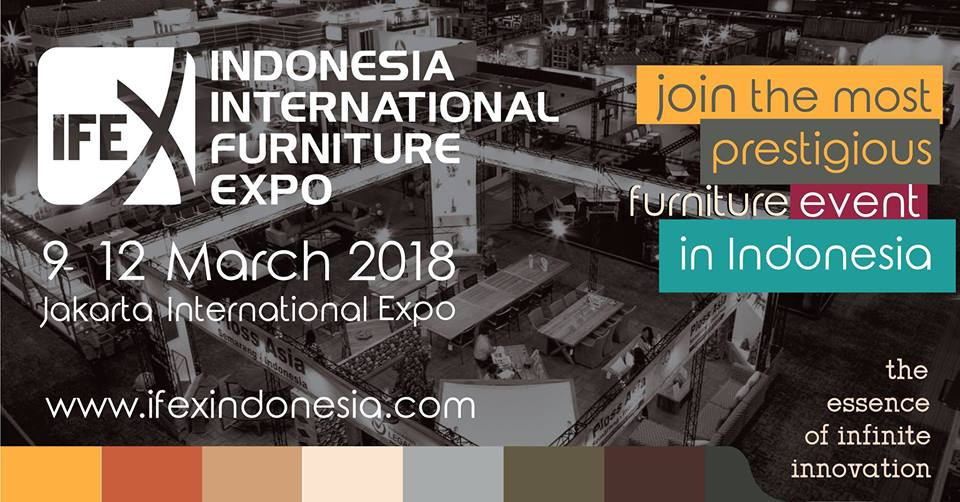 Indonesia International Furniture Expo (IFEX) - JIExpo Kemayoran, 9-12 Maret 2018